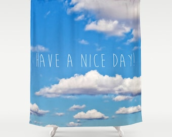 Have a nice day - Blue sky & fluffy white clouds -fine art nature photograph on shower curtain -bathroom decor -home decor