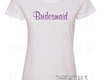 Bridesmaid t-shirt for Bride's attendants.   Bridal Party Shirts for Wedding Participants, Bachelorette Party, Rehearsal, Shower