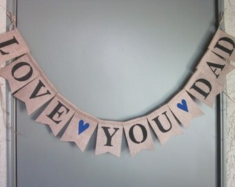 Fathers Day Banner - Rustic Burlap Father's Day Bunting - Love You Dad Burlap Garland - Fathers Birthday Banner - Welcome Home Dad Banner