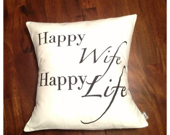 "Happy Wife Happy Life // 16""x16"" Silk Screen White Pillow Cover"