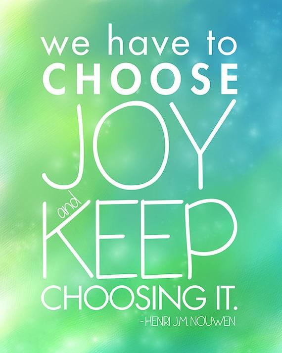Henri J.M. Nouwen Quote We Must Choose Joy And Keep