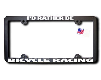 I'd Rather Be Bicycle Racing License Plate Frame (T2) Made in USA