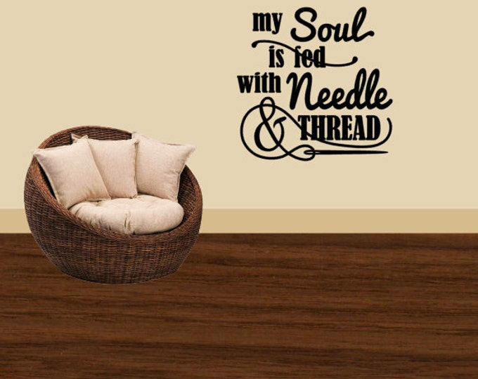 My Soul is Fed With Needle and Thread - Large Vinyl wall Art - Vinyl Decal - Vinyl Quote for the Sewing Room