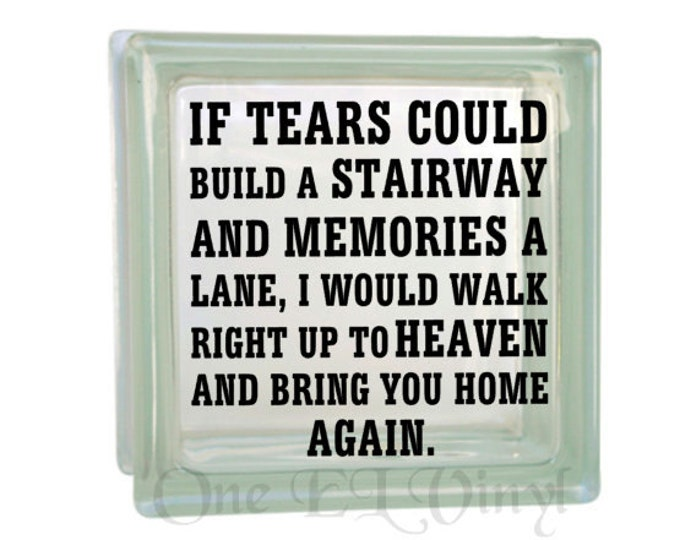 If Tears Could Build A Stairway ... Walk Right Up To Heaven - Vinyl Decal for a DIY Glass Block, Frames, and more...Block Not Included