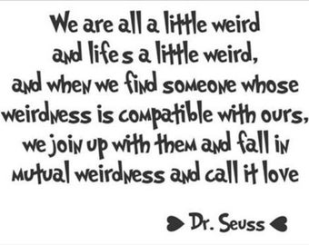 We are all a little weird... Dr Seuss Quote Wall Decal