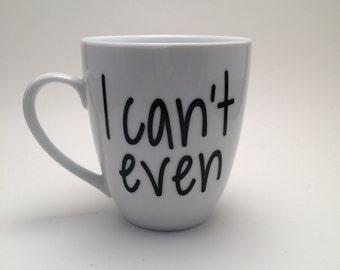 I Can't Even Coffee Mug, Funny Coffee Mug, Funny Gift, Office Coffee Mug, Gag Gift