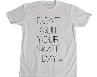 T-shirt skateboard - Dont quit your skate day