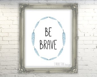 "Printable ""Be Brave"" Inspirational Quote, Motivational Typography Print Be Brave Nursery, Be Brave Print, Printable Instant Download"