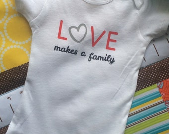 LOVE MAKES A FAMILY  Adoption -Baby Onesie