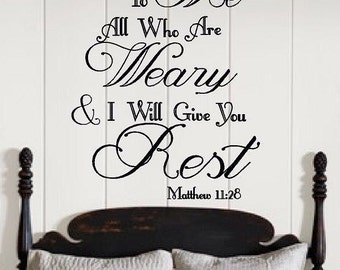 Come To Me All Who Are Weary and I Will Give You Rest Bible Verse Scripture Matthew 11:28 Vinyl Wall Decal Art plus Free Shipping