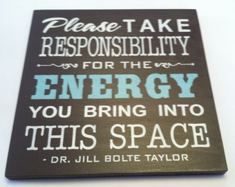CUSTOM LISTING.. 24 x 36 in Please take Responsibility  for the Enough you bring into this space sign Saying by Dr. Jill Bolte Taylor