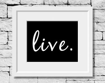 Live Print, Live Quote, Motivational Print, Inspirational Print
