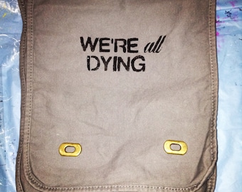 We're All Dying Tote/Messenger Bag