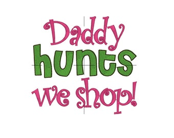 Daddy hunts, we shop onesie (or t-shirt)!