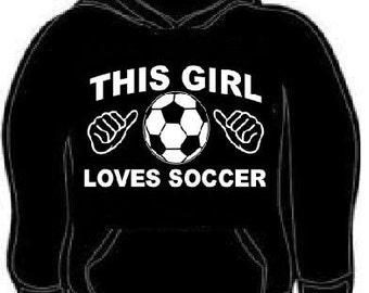 hoody this girl loves soccer hoodie sweat shirt funny