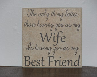 The only thing better than having you as my Wife is having you as my Best Friend, Decorative Tile, Plaque, sign, saying, quote