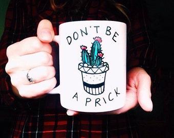Cactus Mug, Don't be a prick mug, cactus coffee mug, cactus, succulent, cacti, cactus decor, funny gift, cactus art