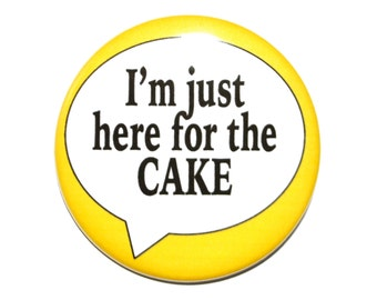 I'm just here for the cake birthday button novelty button funny button birthday pin 2 1/4 inch button