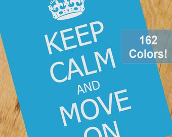 Custom Keep Calm And Move On Poster Design Print - 162 Color Options