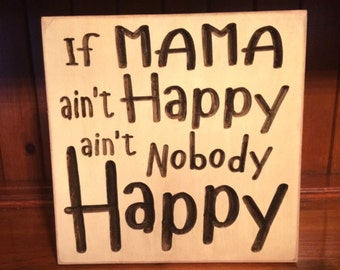 "Custom Carved Wooden Sign - ""If Mama Ain't Happy Ain't Nobody Happy"""