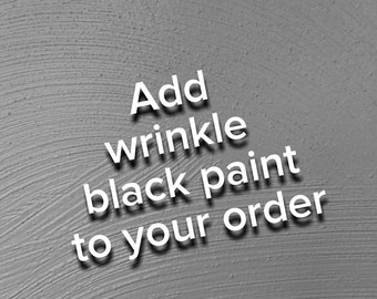 Add wrinkle black paint to your order.