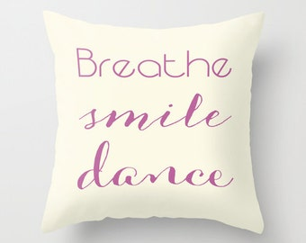 Dance quote pillow, decorative pillow, breathe smile dance pillowcase, typography pillow, yellow cushion, dancer gift, inspirational pillow