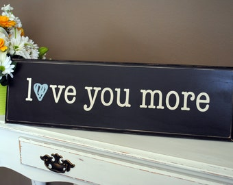 Love you more wood sign - Distressed wood, hand painted sign. Quote from the movie Tangled.