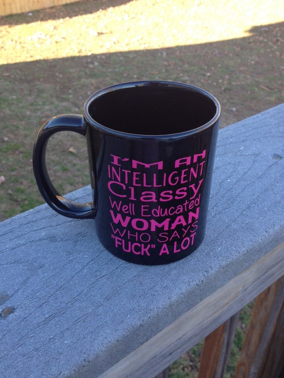 I'm An Intelligent Classy Well Educated Woman who says Fuck A lot Coffee Cup