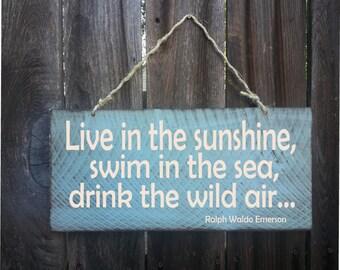 Ralph Waldo Emerson, Ralph Waldo Emerson Quote, Emerson Quote, Emerson sign, Live in the Sunshine, Swim In The Sea, Drink The Wild Air