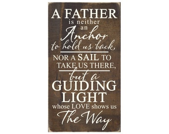 A Father Is Neither An Anchor To Hold Us Back Nor a Sail To Take Us There But A Guiding Light Whose Love Shows Us The Way Wood Sign  (#1478)