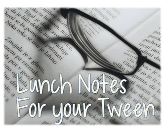 Collection 3 - Lunch Box Notes for your Teen and Tween - Notes to leave where she can find them - Printable