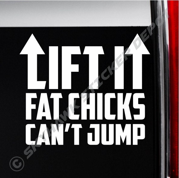 Lift It Fat Chicks Can T Jump Funny Bumper Sticker Vinyl