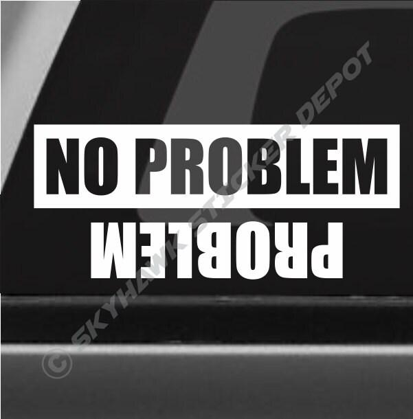 no problem problem funny bumper sticker vinyl decal joke