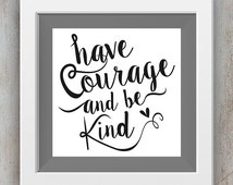 Have Courage and Be Kind - Inspirational Quote Printable - Black Text - INSTANT DOWNLOAD