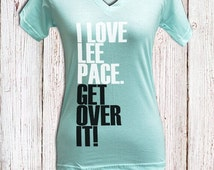 I love Lee Pace get over it white and black text t-shirt short sleeve