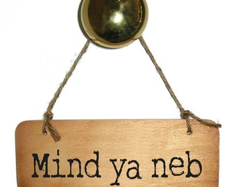 Mind Ya Neb Rustic North East Wooden Sign