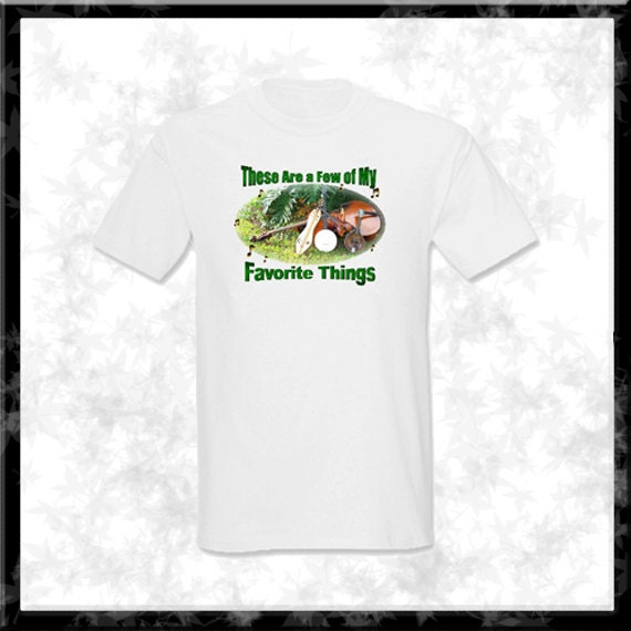These Are A Few Of My Favorite Things T Shirt