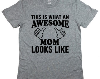 Mothers Day Gift Awesome Mom T-Shirt. This Is What an Awesome Mom Looks Like. New Mommy To Be Tshirt. Baby Shower Gift. Sizes XS-3XL