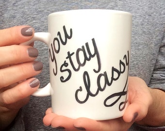 You stay classy coffee mug
