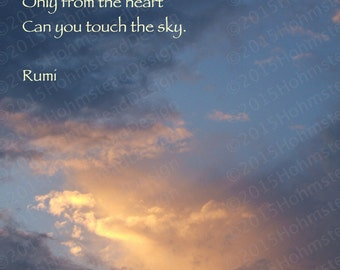 Rumi: Only from the heart can you touch the sky.