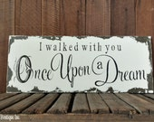 I Walked with You Once Upon A Dream, Vintage Wedding Sign, Shabby Chic Wedding