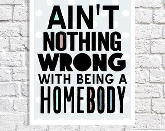 Ain't Nothing Wrong With Being A Homebody Print Let's Stay Home Introvert Quote Living Room Wall Art Entryway Decor Family Room Art Indoorsy
