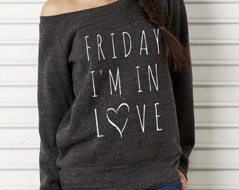 Friday I'm In Love Bella Wide neck Sweatshirt Off the shoulder slouchy long sleeve shirt screenprint