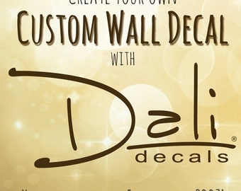 Create Your Own Custom Dali Wall Decal - Quote - Monogram - Logo - You Choose Size Color Font - Wall Stickers