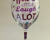 Wine A Little Laugh A Lot Wine Glass
