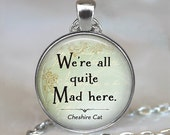 We're All Quite Mad Here, Cheshire Cat quote pendant, Alice in Wonderland jewelry, quote jewelry, Wonderland keychain key chain