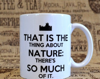 The Thing About Nature White Ceramic Mug - Inspired by Downton Abbey