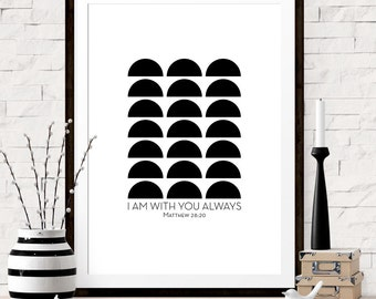 Bible Verse Art Print, I Am With You Always, Matthew 28 20, Christian Decor, Modern Christian Wall Art, Modern Minimalist Art, Scripture Art