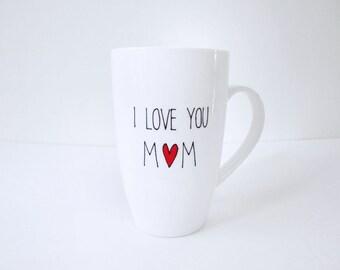 I Love You Mom, Hand Painted Porcelain Coffee Tea Mug, Mother's day gift, Cute Mug, Creative Mug, Birthday Gift, Heart, Typography mug