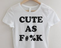 Cute as Fuck Crop Top T-shirt Cara Delevingne Shirt Tee Tshirt Grunge 90s Hipster Urban Outfitters Funny Shirts Pastel Grunge Punk Tumbler